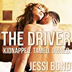 The Driver: Kidnapped. Owned. Tamed.: M/F Abduction Cuckolding Breeding Erotica   Jessi Bond