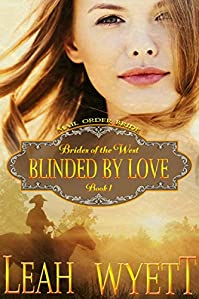 Mail Order Bride - Blinded By Love: Clean Historical Mail Order Bride Short Reads Romance by Leah Wyett ebook deal