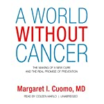 A World without Cancer: The Making of a New Cure and the Real Promise of Prevention | Margaret I. Cuomo