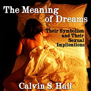 The Meaning of Dreams: Their Symbolism and Their Sexual Implications | [Calvin S. Hall]