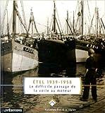 echange, troc Collectif Étel autrefois, Emmanuelle Yhuel-Bertin, Michel Le Leuch, Grégory Nabat - Etel 1939-1958, le difficile passage de la voile au moteur