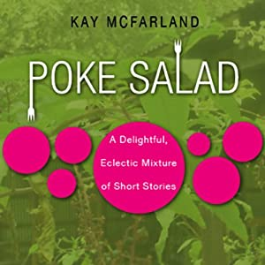 Poke Salad: A Delightful, Eclectic Mixture of Short Stories (Unabridged Selections) | [Kay McFarland]