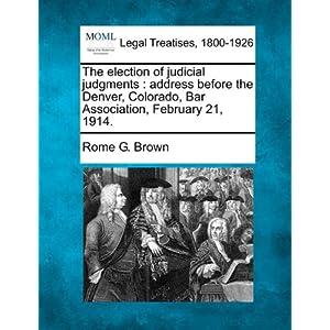 The election of judicial judgments: address before the Denver, Colorado, Bar Association, February 21, 1914. Rome G. Brown