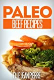 Paleo Beef Recipes: Delicious Gluten Free, Low Fat Paleo Beef Recipes. (Simple Paleo Recipe Series)