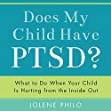 Does My Child Have PTSD?: What to Do When Your Child Is Hurting from the Inside Out Audiobook by Jolene Philo Narrated by Francie Wyck