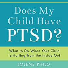Does My Child Have PTSD?: What to Do When Your Child Is Hurting from the Inside Out (       UNABRIDGED) by Jolene Philo Narrated by Francie Wyck