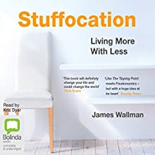 Stuffocation: Living More with Less Audiobook by James Wallman Narrated by Kris Dyer