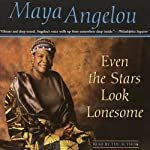 Even the Stars Look Lonesome | Maya Angelou