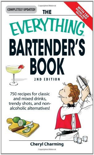 Everything Bartender's Book: 750 recipes for classic and mixed drinks, trendy shots, and non-alcoholic alternatives (Everything (Cooking))