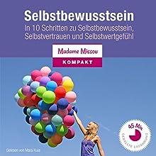 Mehr Selbstbewusstsein: In 10 Schritten zu Selbstbewusstsein, Selbstvertrauen und Selbstwertgefühl (       ungekürzt) von Madame Missou Gesprochen von: Mara Kuia