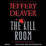 The Kill Room: A Lincoln Rhyme Novel (       UNABRIDGED) by Jeffery Deaver Narrated by Jay Snyder, January LaVoy, Edoardo Ballerini