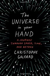 The Universe in Your Hand: A Journey Through Space, Time, and Beyond