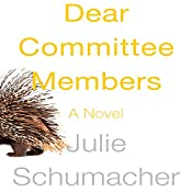 Dear Committee Members: A Novel | [Julie Schumacher]