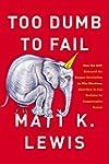 Too Dumb to Fail: How the GOP Betraye...