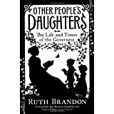 Other People's Daughters: The Life And Times Of The Governessby Ruth Brandon