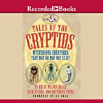Tales of the Cryptids: Mysterious Creatures That May or May Not Exist | Kelly Milner