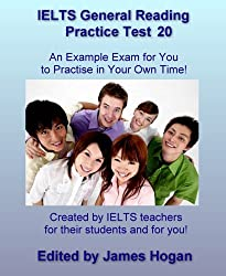 IELTS General Reading Practice Test 20. An Example Exam for You to Practise in Your Spare Time: Created by IELTS teachers for their students and for you (General IELTS Practice Tests 2014)