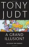 A Grand Illusion?: An Essay on Europe (0814743587) by Judt, Tony