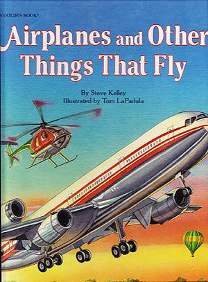 Airplanes and Other Things That Fly, Kelley, Steve; LaPadula,Tom (illustrator)