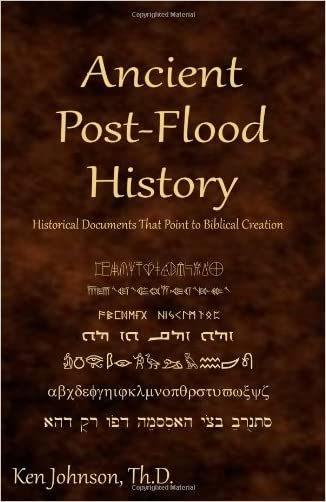 Ancient Post-Flood History: Historical Documents That Point to Biblical Creation written by Ken Johnson Th.D