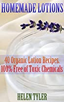 Homemade Lotions 40 Organic Lotion Recipes. 100% Free Of Toxic Chemicals: (homemade Solutions For Health And Beauty) (beauty, Organic Cosmetics, Body Care)