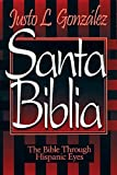 Santa Biblia: The Bible Through Hispanic Eyes (0687014522) by Gonzalez, Justo L.