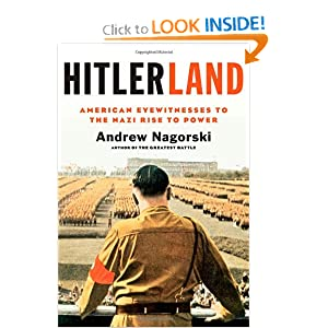 Hitlerland: American Eyewitnesses to the Nazi Rise to Power by Andrew Nagorski