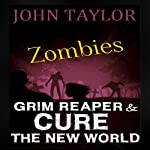 Zombies: Grim Reaper and Cure the New World: Books 3 and 4 (       UNABRIDGED) by John Taylor Narrated by Sean Wybrant