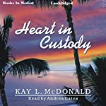 Heart in Custody | Kay L. McDonald