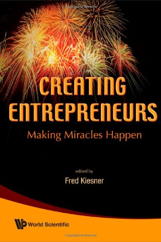 Creating Entrepreneurs: Making Miracles Happen