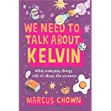 We Need to Talk About Kelvin: What everyday things tell us about the universeby Marcus Chown