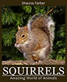 Squirrels (Amazing World of Animals Book 6)