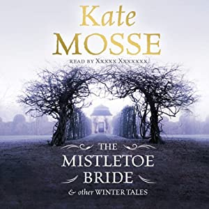 The Mistletoe Bride and Other Haunting Tales | [Kate Mosse]