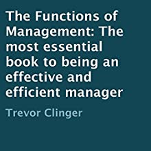 The Functions of Management: The Most Essential Book to Being an Effective and Efficient Manager (       UNABRIDGED) by Trevor Clinger Narrated by Angelo Randazzo