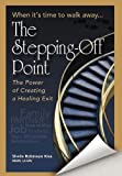img - for The Stepping Off Point: ''When It's Time To Walk Away'' ''The Power of Creating a Healing Exit'' book / textbook / text book