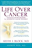 img - for Life Over Cancer: The Block Center Program for Integrative Cancer Treatment book / textbook / text book