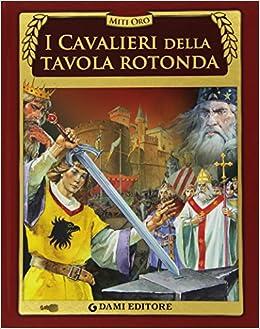 I cavalieri della tavola rotonda stelio - Cavalieri della tavola rotonda ...