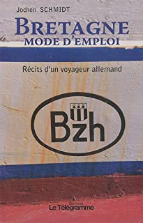 Bretagne mode d'emploi : récits d'un voyageur allemand