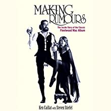 Making Rumours: The Inside Story of the Classic Fleetwood Mac Album Audiobook by Ken Caillat, Steve Stiefel Narrated by Ken Caillat, Fred Berman