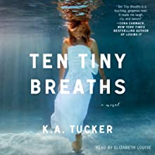 Ten Tiny Breaths: A Novel Audiobook by K. A. Tucker Narrated by Elizabeth Louise