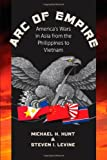 Arc of Empire: Americas Wars in Asia from the Philippines to Vietnam (H. Eugene and Lillian Youngs Lehman Series)