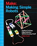 Making Simple Robots: Exploring Cutting-Edge Robotics with Everyday Stuff