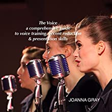 Voice Training & Accent Reduction: How to Modify Any Accent in 3 Simple Steps Audiobook by Joanna Gray Narrated by Joanna Gray