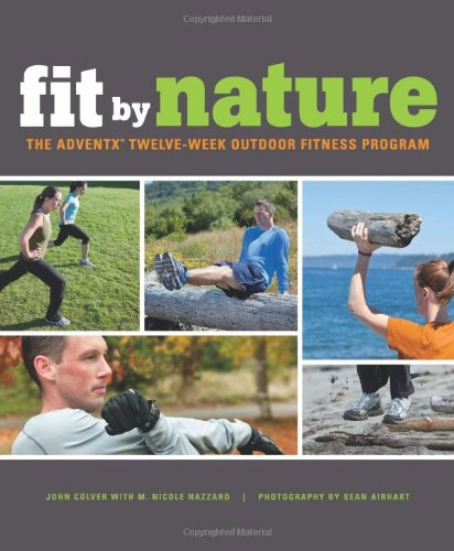 Fit By Nature: The Adventx Twelve-Week Outdoor Fitness Program