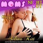 Girls Only: Moms' Night Out | Selena Kitt