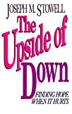 The Upside of Down: Finding Hope When It Hurts (0802485332) by Stowell, Joseph M.