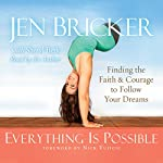 Everything Is Possible: Finding the Faith and Courage to Follow Your Dreams | Jen Bricker