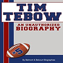 Tim Tebow: An Unauthorized Biography (       UNABRIDGED) by Belmont and Belcourt Biographies Narrated by Alex L. Vincent