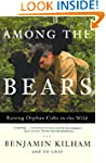 Among the Bears: Raising Orphan Cubs...