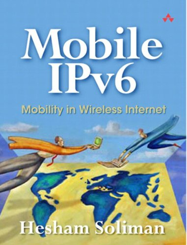 Mobile IPv6: Mobility in a Wireless Internet